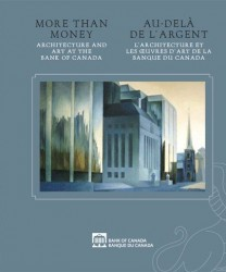 More Than Money: Architecture and Art at the Bank of Canada/Au-delà de l'argent : l'architecture et les oeuvres d'art de la Banque du Canada